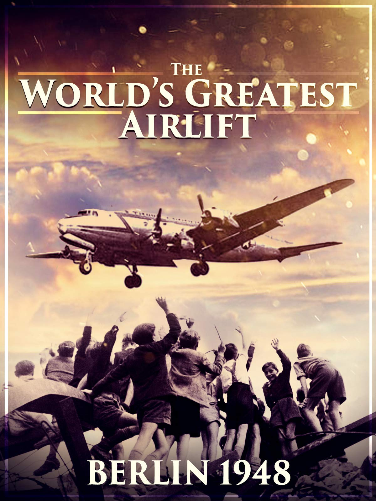 The World's Greatest Airlift - Berlin 1948 on Amazon Prime Video UK