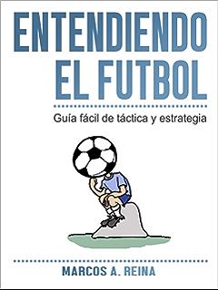 Guía fácil de táctica y estrategia - Entendiendo el Fútbol (Spanish Edition)