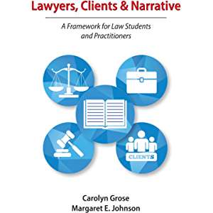 Lawyers, Clients & Narrative: A Framework for Law Students and Practitioners