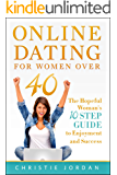 Online Dating For Women Over 40: The Hopeful Woman's 10 Step Guide to Enjoyment and Success