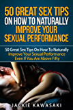 How To Naturally Improve Your Sexual Performance: 50 Great Sex Tips On How To Naturally Improve Your Sexual Performance Even If You Are Above 50 (English Edition)