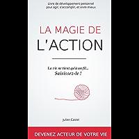 La Magie de l'action: Le livre de développement personnel pour agir, s'accomplir et vivre mieux