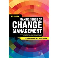 Making Sense of Change Management: A Complete Guide to the Models, Tools and Techniques of Organizational Change 4ed