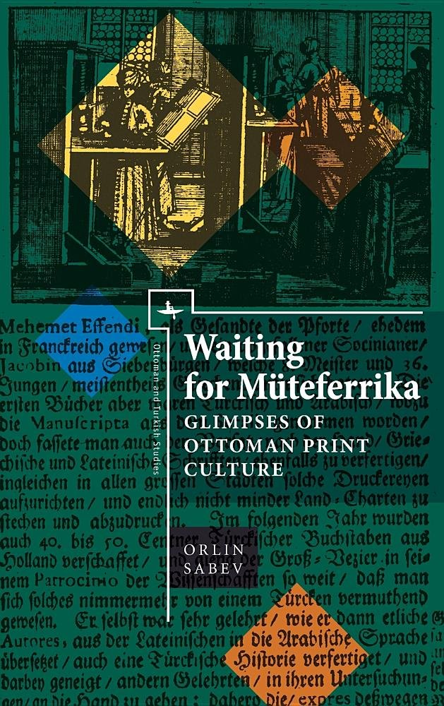 Waiting for Müteferrika: Glimpses on Ottoman Print Culture (Ottoman and Turkish Studies)