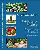 Wildkräuter-Vitalkost mit Gerson 2.0 Anti-Krebs-Therapie: Energienahrung der Zukunft v. Dr. med. John Switzer