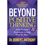 Beyond Positive Thinking: A No-Nonsense Formula for Getting What You Want