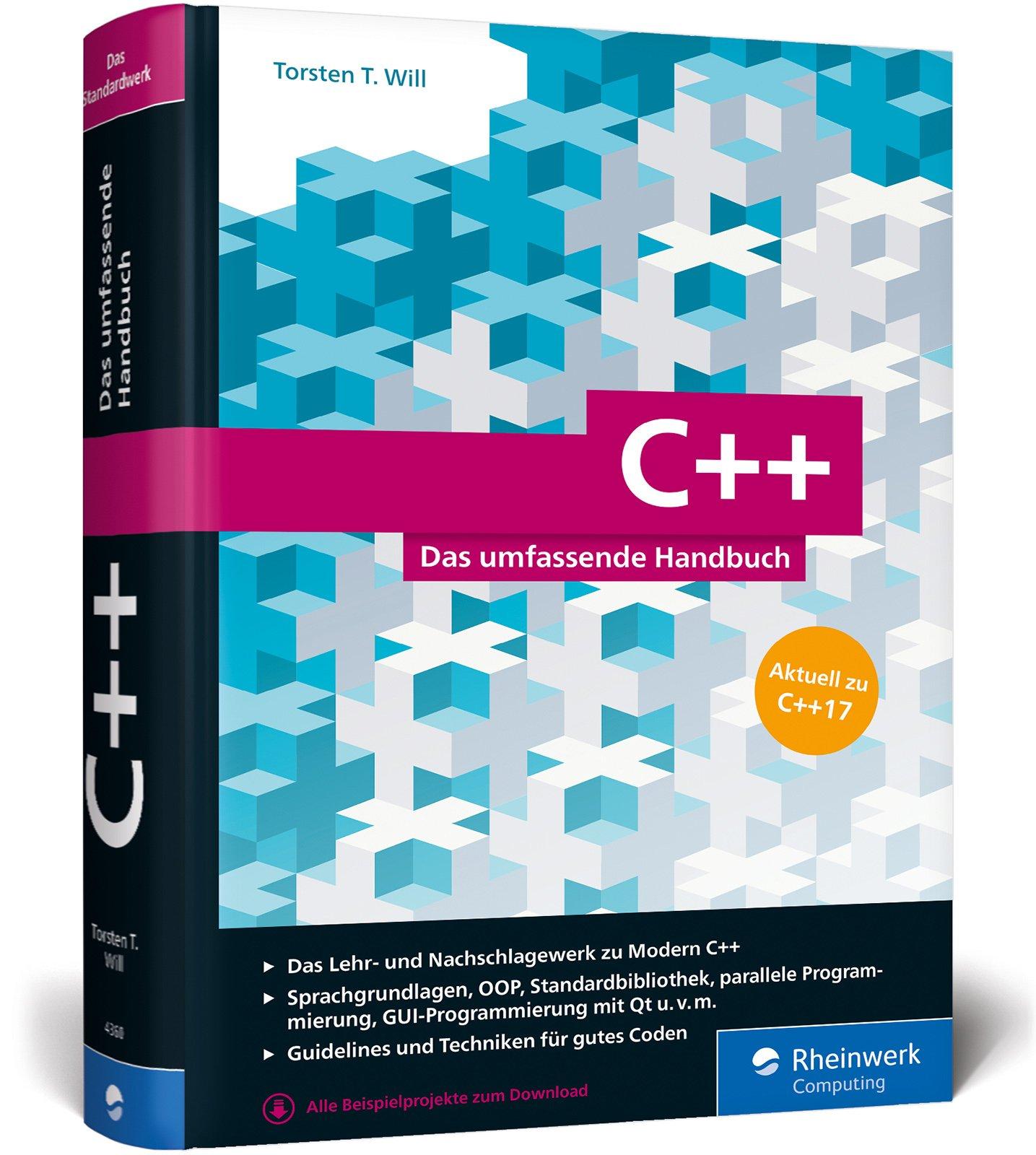 C++: Das umfassende Handbuch. Aktuell zu C++17 Gebundenes Buch – 27. Dezember 2017 Torsten T. Will Rheinwerk Computing 3836243601 COMPUTERS / General