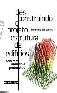 Desconstruindo o Projeto Estrutural de Edificios: Concreto Armado e Protendido