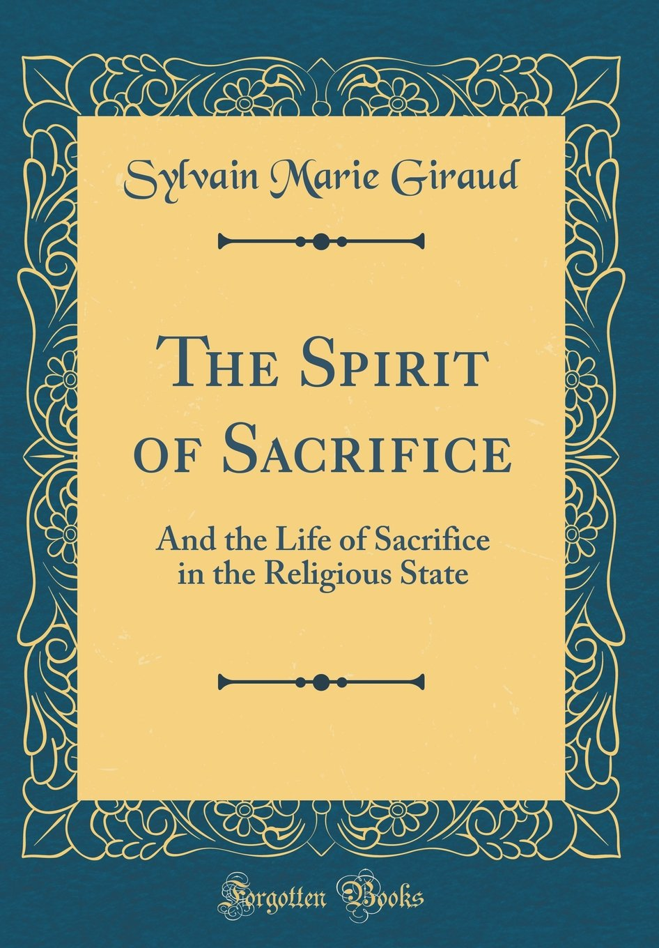 Read Online The Spirit of Sacrifice: And the Life of Sacrifice in the Religious State (Classic Reprint) pdf epub