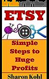 Etsy: Simple Steps To Huge Profits
