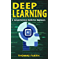 Deep Learning: A Comprehensive Guide for Beginners (English Edition)