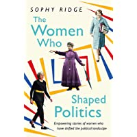The Women Who Shaped Politics: Empowering stories of women who have shifted the political landscape