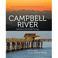 Campbell River: Gateway to the Inside Passage, Including Strathcona, the Discovery Islands and the Mainland Inlets