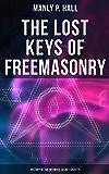 The Lost Keys of Freemasonry: History of the Infamous Secret Society