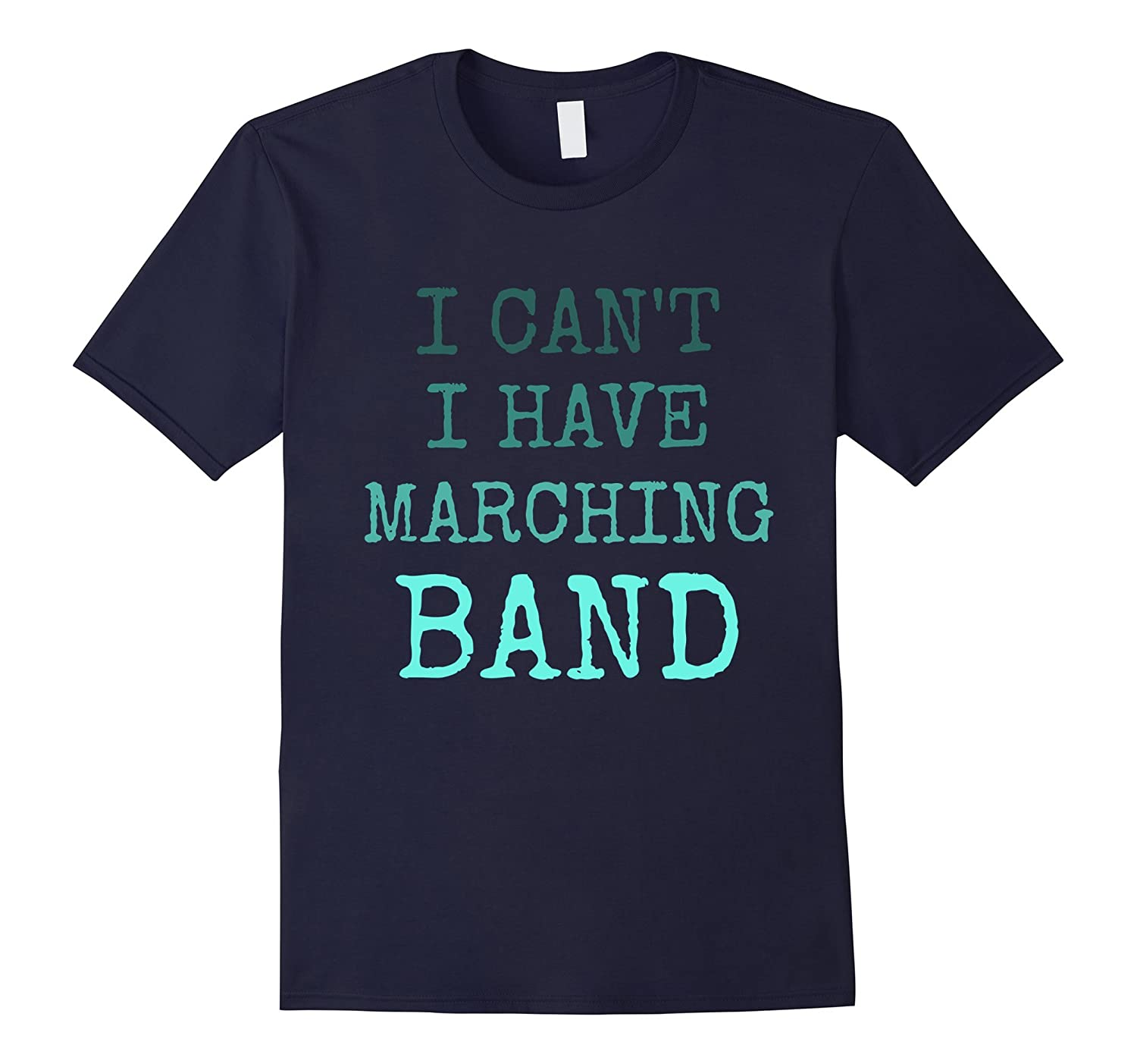 I Can't I Have Marching Band Practice T-shirt-T-Shirt