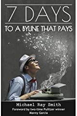 7 Days to a Byline that Pays - Your secret weapon to writing articles and blogs that pay (Writing With Excellence) Kindle Edition