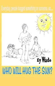 Who Will Hug the Sun? (In My Sister's World) (Volume 2)