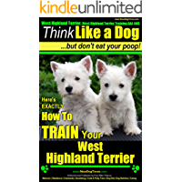 West Highland Terrier, West Highland Terrier Training AAA AKC: Here's EXACTLY How To TRAIN Your West Highland Terrier (West Highland White Terrier, West ... White Terrier Training AAA AKC:on Kindle)
