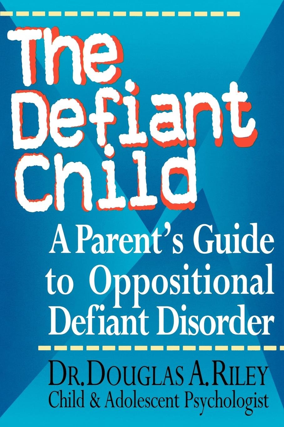 the defiant child a parent s guide to oppositional defiant disorder