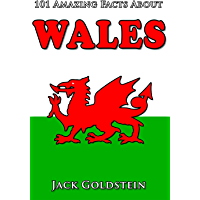 101 Amazing Facts about Wales (Countries of the World Book 7)