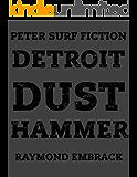 DETROIT DUST HAMMER: A Peter Surf Story
