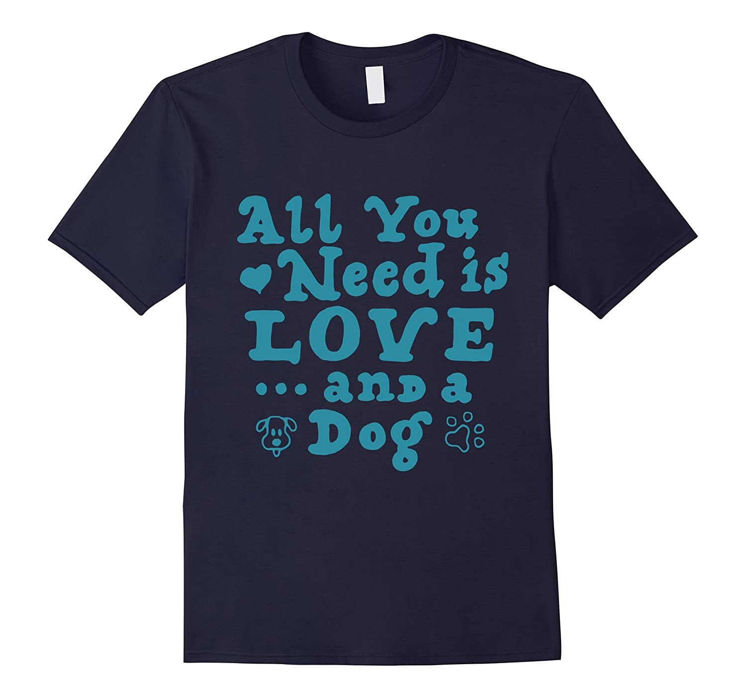 All You Need Is Love And A Dog T-Shirt-BN