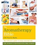 Aromatherapy Bible: The definitive guide to using essential oils (Godsfield Bibles)