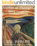 Victim of Thought: Seeing Through the Illusion of Anxiety (English Edition)