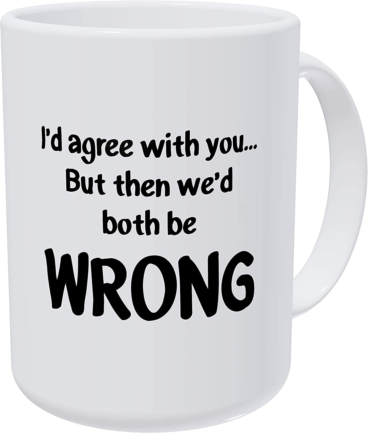 Willcallyou I'd Agree with You but Then We Would Both Be Wrong 15 Ounces Double Side Printed Funny White Coffee Mug