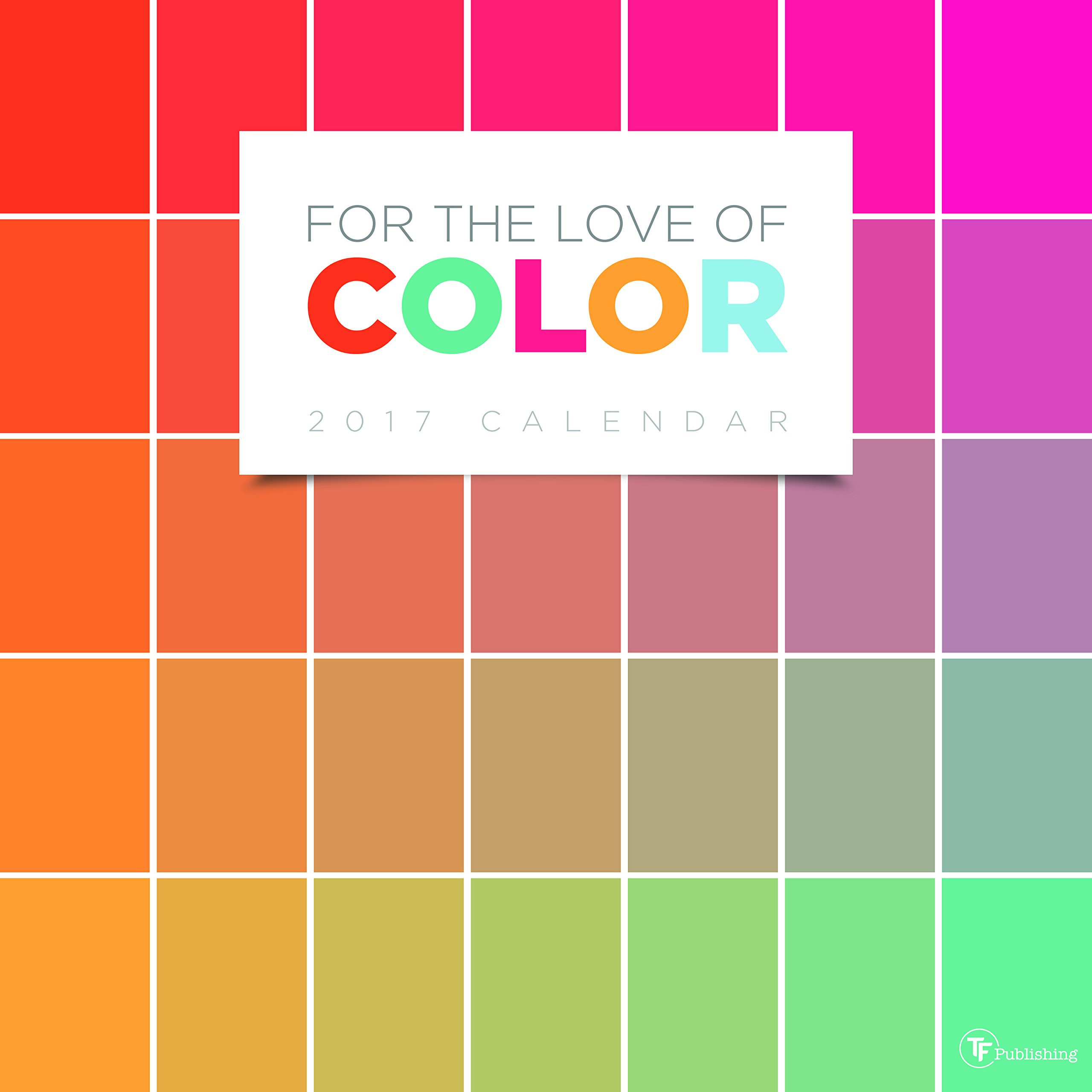2017 For the Love of Color Wall Calendar: TF Publishing: 9781624386619:  Amazon.com: Books