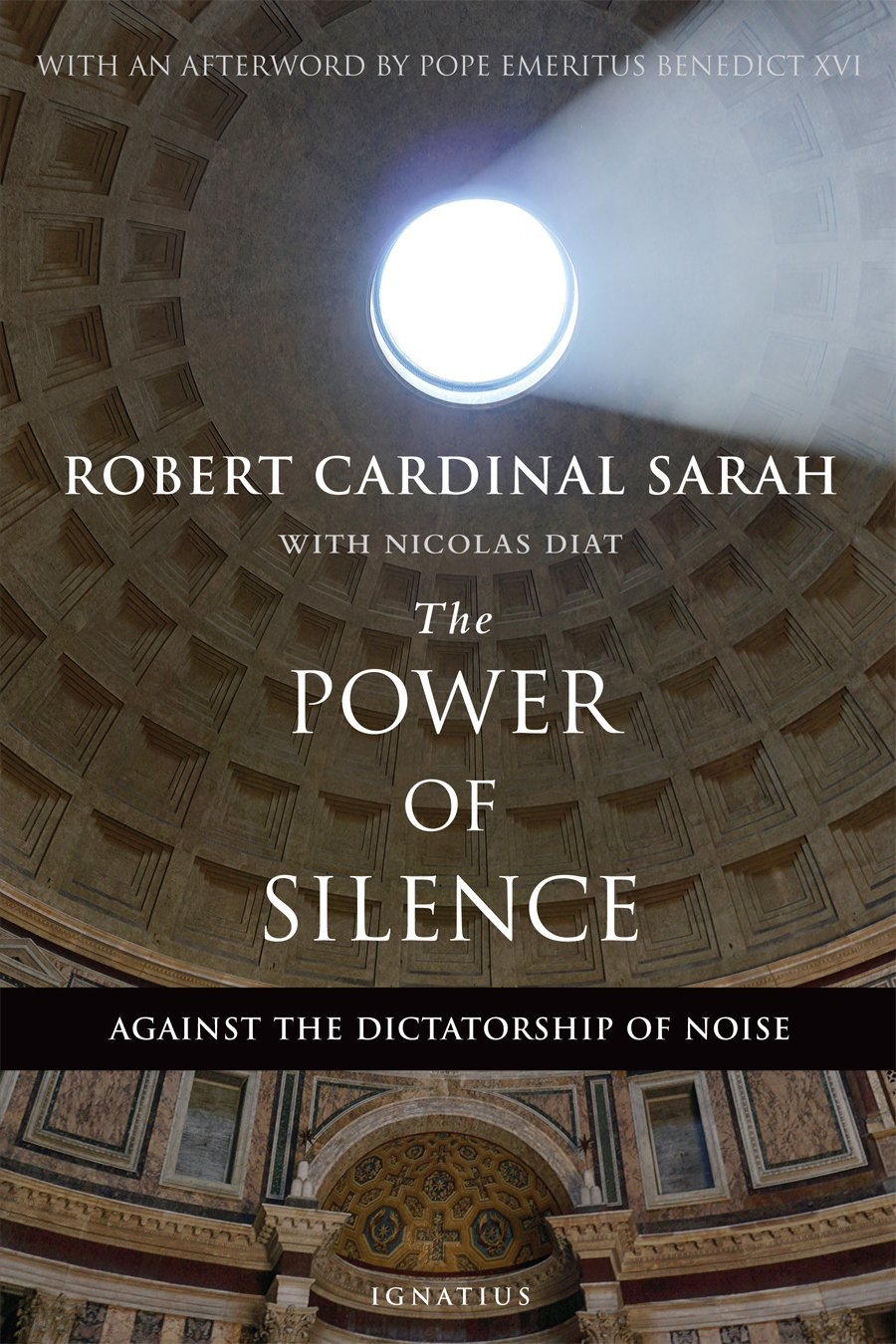 The Power Of Silence: Against The Dictatorship Of Noise: Robert Sarah,  Nicolas Diat: 9781621641919: Amazon: Books