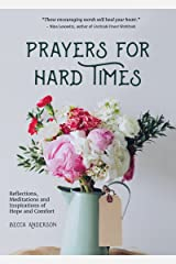 Prayers for Hard Times: Reflections, Meditations and Inspirations of Hope and Comfort (Christian Gift for Women, Prayers for Healing, Spiritual book, Daily Meditations) Kindle Edition
