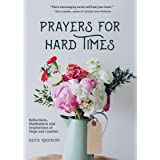 Prayers for Hard Times: Reflections, Meditations and Inspirations of Hope and Comfort (Christian Gift for Women, Prayers for