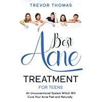 Best Acne Treatment for Teens: An Unconventional System Which Will Cure Your Acne...