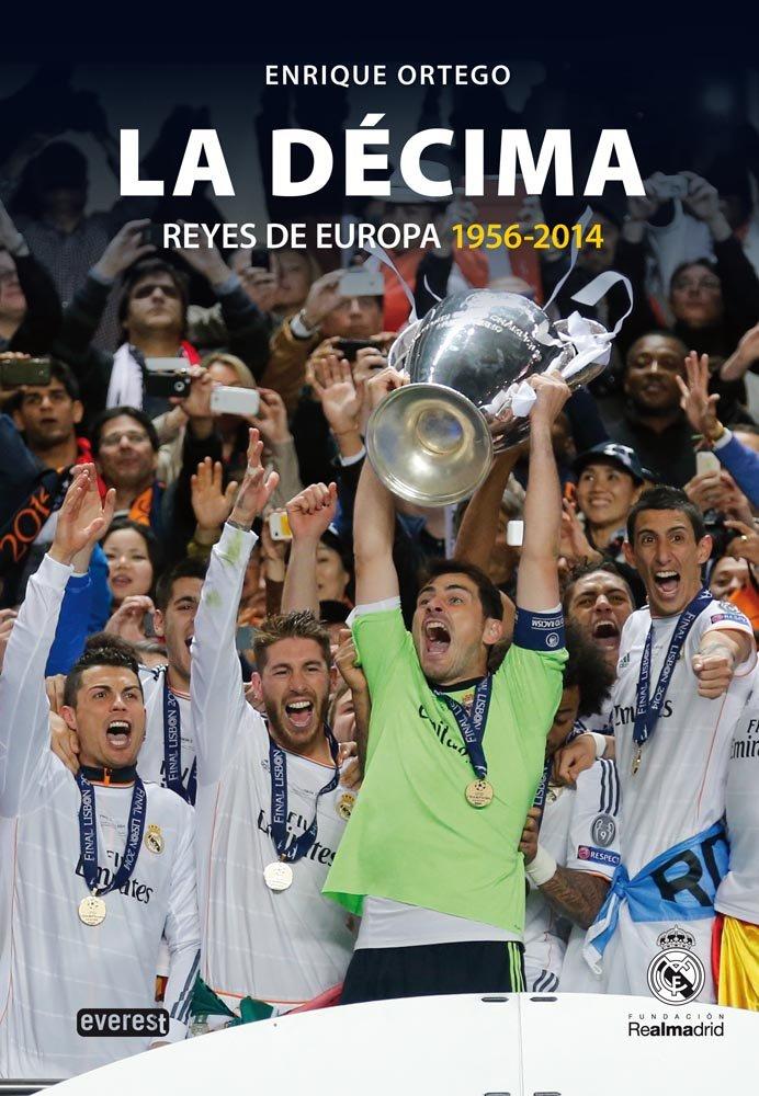 Real Madrid. La décima : reyes de Europa, 1956-2014 (Biografías Real Madrid)