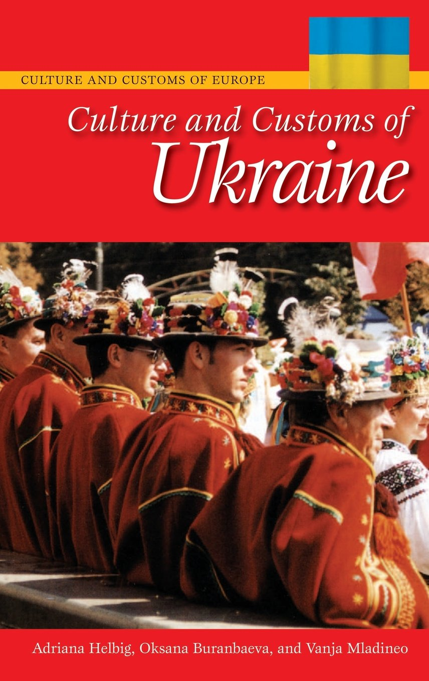 Culture And Customs Of Ukraine Adriana Helbig Oksana Buranbaeva Vanja Mladineo 9780313343636 Europe Amazon Canada