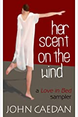 Her Scent on the Wind: – a Love in Bed sampler Kindle Edition