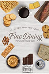 "Fine Dining Prison Cookbook: 150 Secrets From ""The Inside"" Kindle Edition"