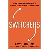 Switchers: How Smart Professionals Change Careers - and Seize Success