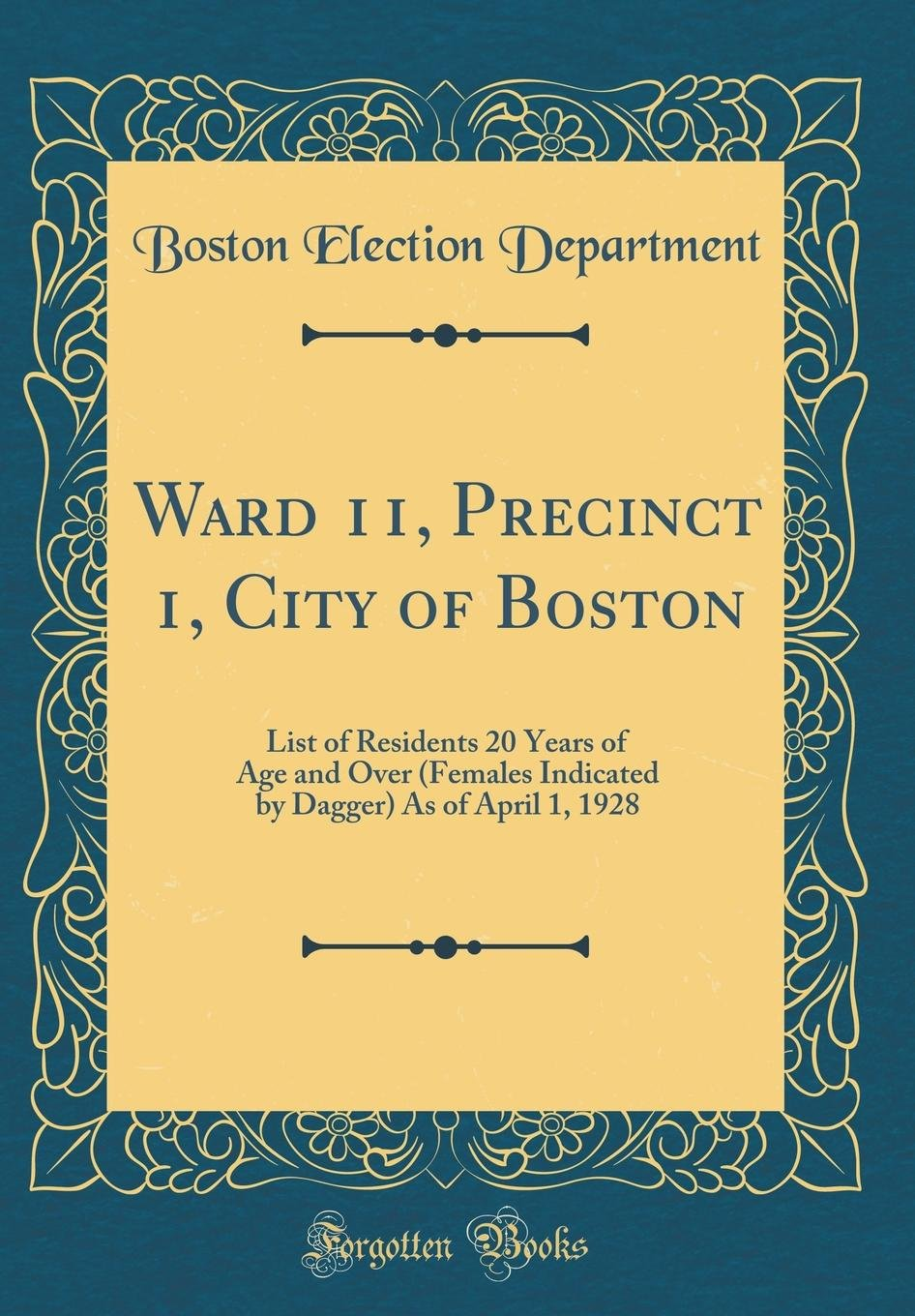 Ward 11, Precinct 1, City of Boston: List of Residents 20 Years of Age and Over (Females Indicated by Dagger) As of April 1, 1928 (Classic Reprint) pdf