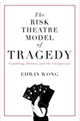 The Risk Theatre Model of Tragedy: Gambling, Drama, and the Unexpected Kindle Edition