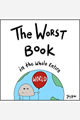The Worst Book in the Whole Entire World: A funny and silly children's book for kids and parents who need a laugh. (Entire World Books 1) Kindle Edition