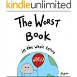 The Worst Book in the Whole Entire World: A funny and silly children's book for kids and parents who need a laugh. (Entire Wo