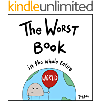 The Worst Book in the Whole Entire World: A funny and silly children's book for kids and parents who need a laugh…