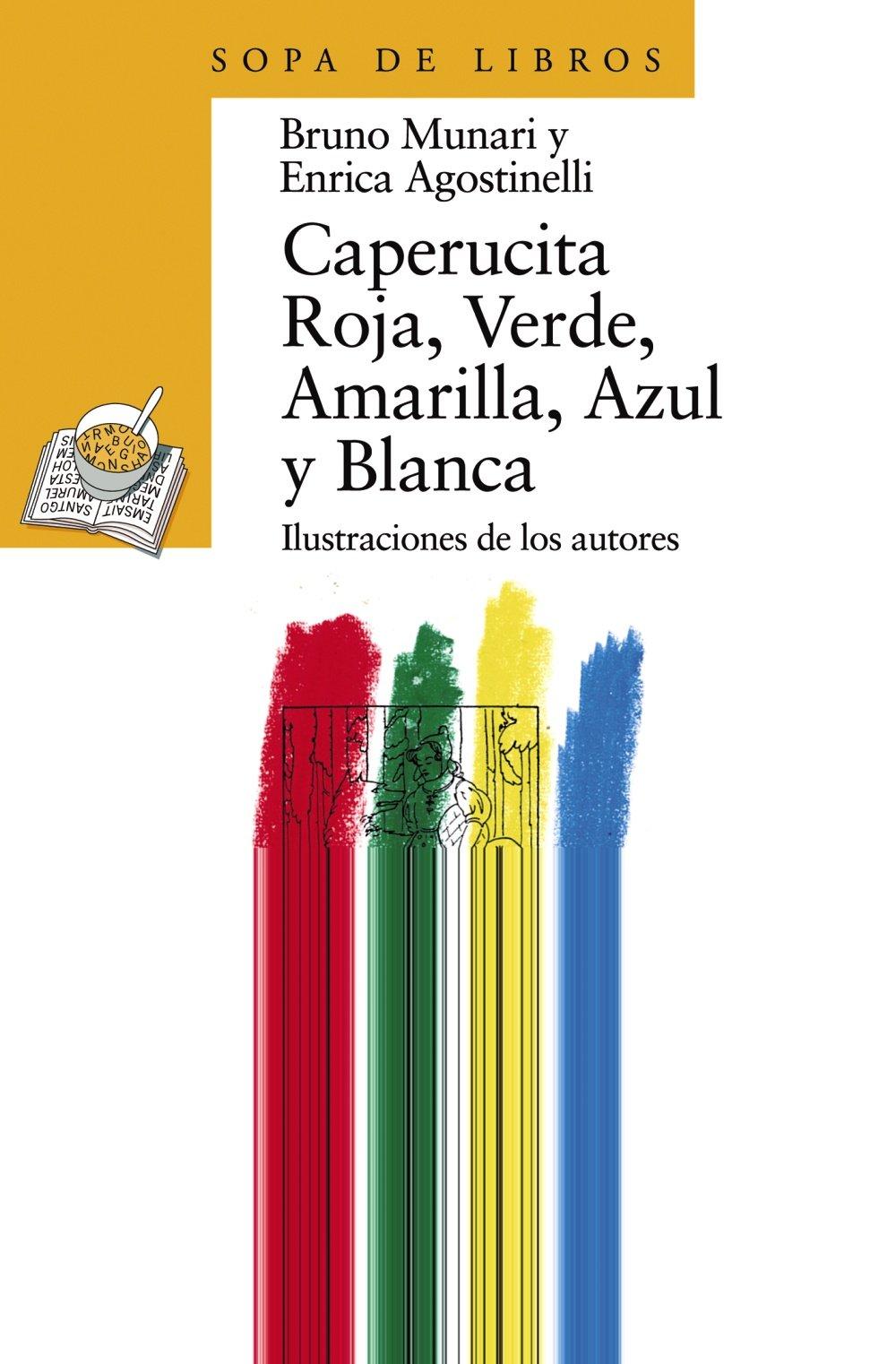 Caperucita Roja, Verde, Amarilla, Azul Y Blanca / Little Red Riding Hood, Green, Yellow, Blue and White (Sopa De Libros / Soup of Books) (Spanish Edition) by Enrica Agostinelli Bruno Munari