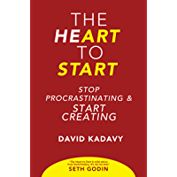 The Heart to Start: Stop Procrastinating & Start Creating (Getting Art Done Book 1) (English Edition)