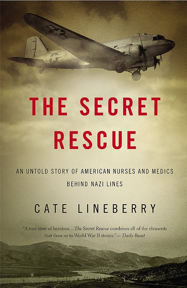 Read Online The Secret Rescue: An Untold Story of American Nurses and Medics Behind Nazi Lines ebook