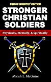 Stronger Christian Soldiers: Prison Ministry Edition: Physically, Mentally, & Spiritually