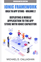 Deploying a Mobile Application to the App Store with Ionic Capacitor: How you can publish any web application to the App Store in about an hour (Mobile ... Ionic Framework : Idea to App Store Book 3) Kindle Edition