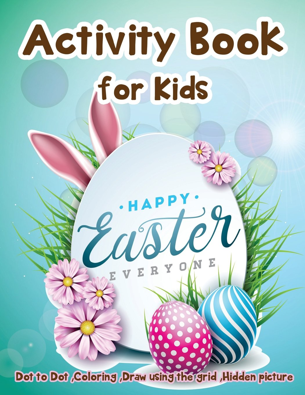 Activity Book for Kids - Happy Easter Everyone: Dot to Dot, Coloring ,Draw using the Grid, Hidden picture pdf